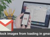 چطور از لود شدن تصاویر در جی میل جلوگیری کنیم؟